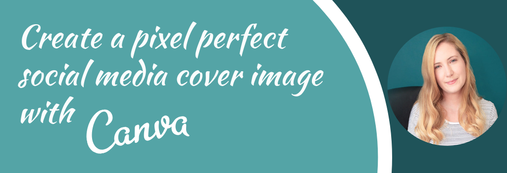 Create a picture perfect social media cover image with Canva, with guest expert Fiona Mason