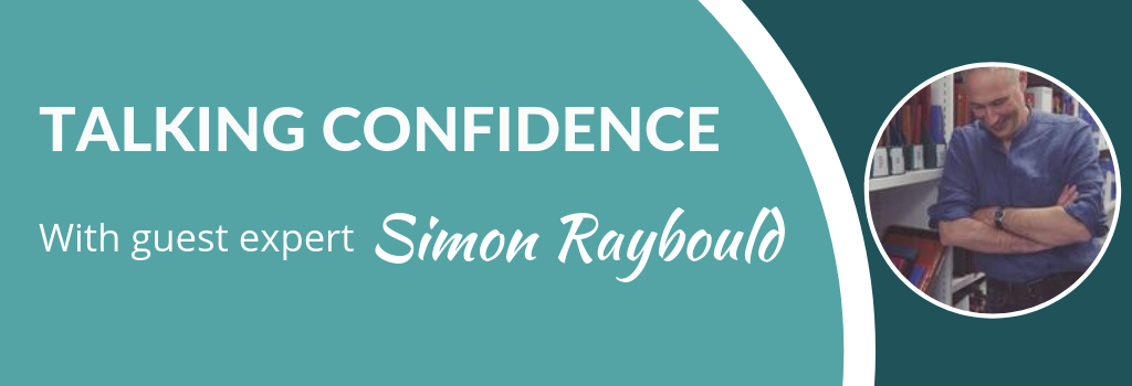 Talking Confidence with guest expert Simon Raybould