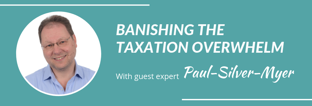 Banishing the taxation overwhelm with guest paul silver myer
