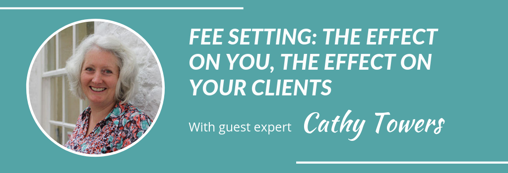 FEE SETTING: THE EFFECT ON YOU, THE EFFECT ON YOUR CLIENTS with Cathy Towers - Grow Your Private Practice for counsellors and therapists