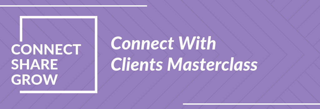 Connect Share Grow: Connect With Clients Masterclass