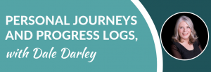 Personal Journeys and Progress Logs, with guest expert Dale Darley